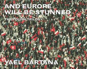 And Europe Will Be Stunned: The Polish Trilogy Yael Bartana
