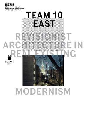 Team 10 East. Revisionist Architecture in Real Existing Modernism