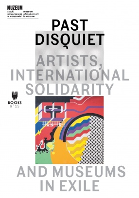 Past Disquiet: Artists, International Solidarity, and Museums-in-Exile