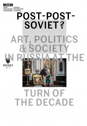 Post-Post-Soviet? Art, Politics & Society in Russia at the Turn of the Decade