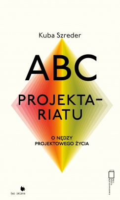 BOOK RELEASE: The Projectariat ABC\'s. On The Misery of a Project-Driven Life