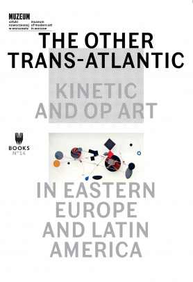 THE OTHER TRANS-ATLANTIC: KINETIC AND OP ART IN EASTERN EUROPE AND LATIN AMERICA